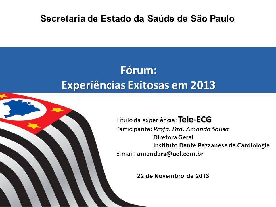22 de Novembro de 2013 Secretaria de Estado da Saúde de São Paulo Fórum: Experiências Exitosas em 2013 Tele-ECG Título da experiência: Tele-ECG Partic