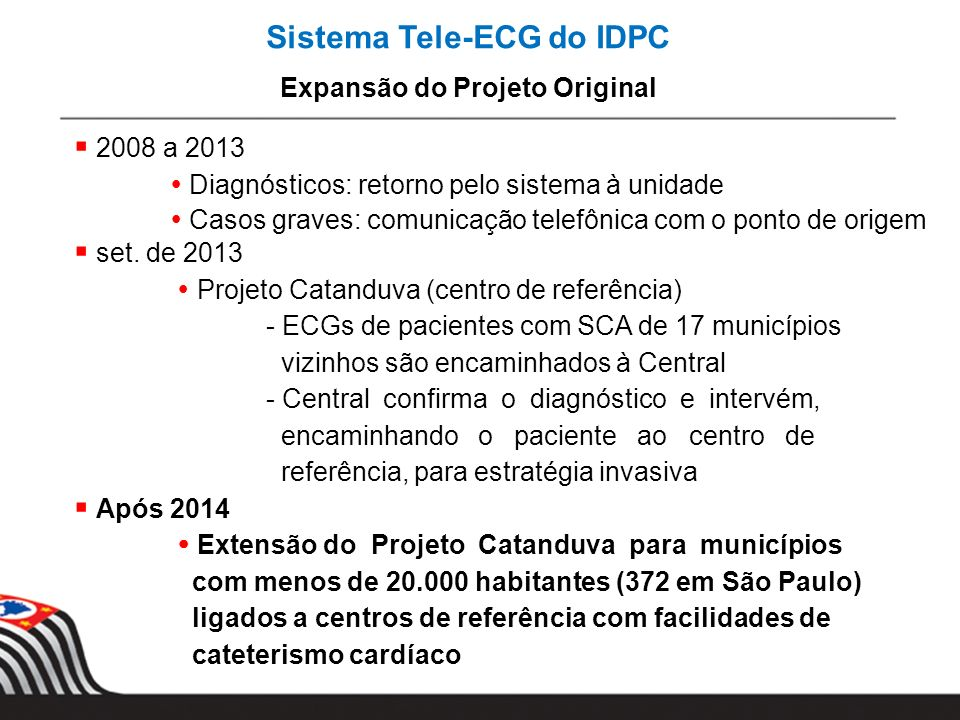 Sistema Tele-ECG do IDPC Expansão do Projeto Original 2008 a 2013 Diagnósticos: retorno pelo sistema à unidade Casos graves: comunicação telefônica co