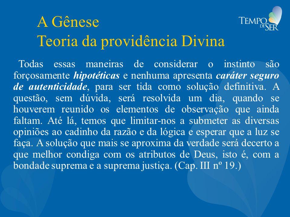 A Gênese Teoria da providência Divina Todas essas maneiras de considerar o instinto são forçosamente hipotéticas e nenhuma apresenta caráter seguro de