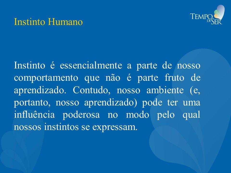 Instinto Humano Instinto é essencialmente a parte de nosso comportamento que não é parte fruto de aprendizado. Contudo, nosso ambiente (e, portanto, n