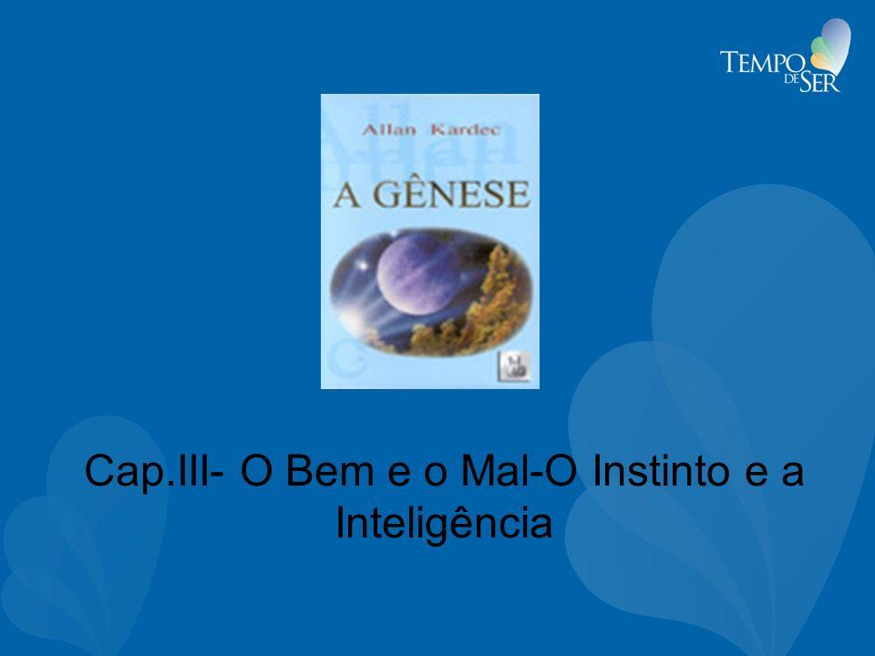 Cap.III- O Bem e o Mal-O Instinto e a Inteligência