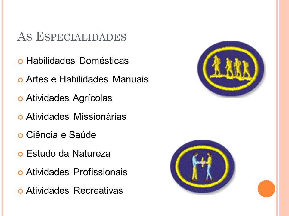 A S E SPECIALIDADES Habilidades Domésticas Artes e Habilidades Manuais Atividades Agrícolas Atividades Missionárias Ciência e Saúde Estudo da Natureza