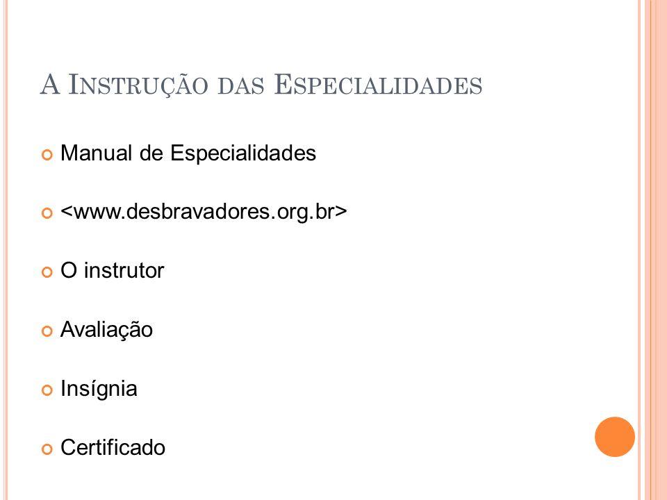 A I NSTRUÇÃO DAS E SPECIALIDADES Manual de Especialidades O instrutor Avaliação Insígnia Certificado