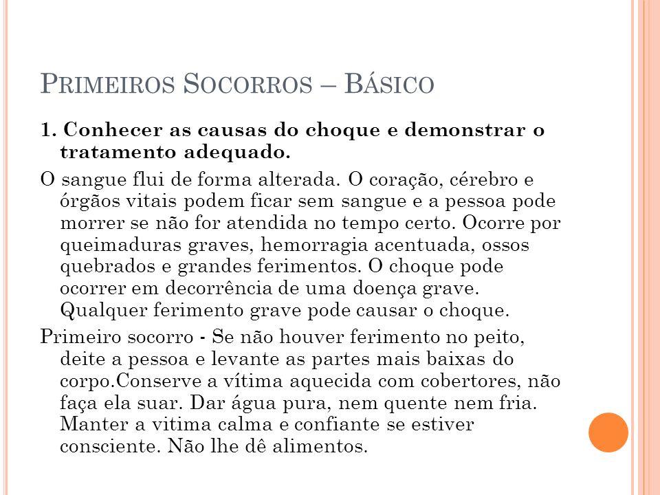 P RIMEIROS S OCORROS – B ÁSICO 1. Conhecer as causas do choque e demonstrar o tratamento adequado. O sangue flui de forma alterada. O coração, cérebro