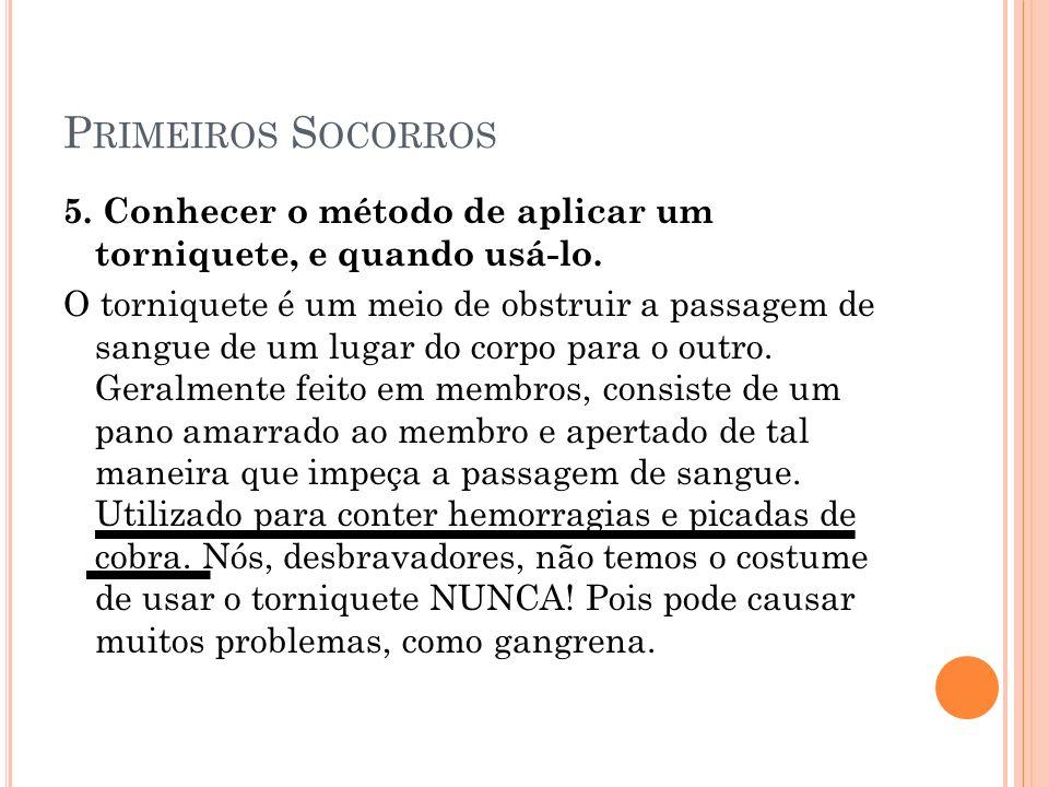 P RIMEIROS S OCORROS 5.Conhecer o método de aplicar um torniquete, e quando usá-lo.