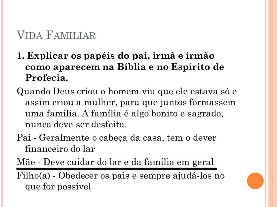 V IDA F AMILIAR 1. Explicar os papéis do pai, irmã e irmão como aparecem na Bíblia e no Espírito de Profecia. Quando Deus criou o homem viu que ele es