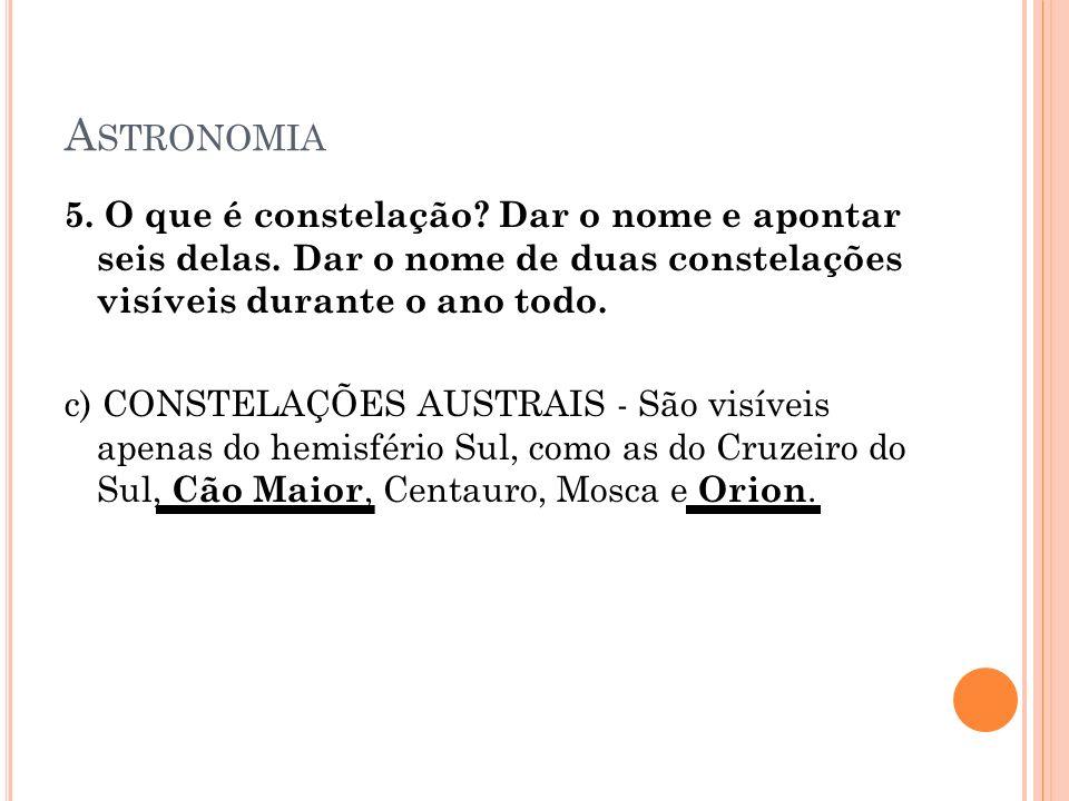 A STRONOMIA 5.O que é constelação. Dar o nome e apontar seis delas.