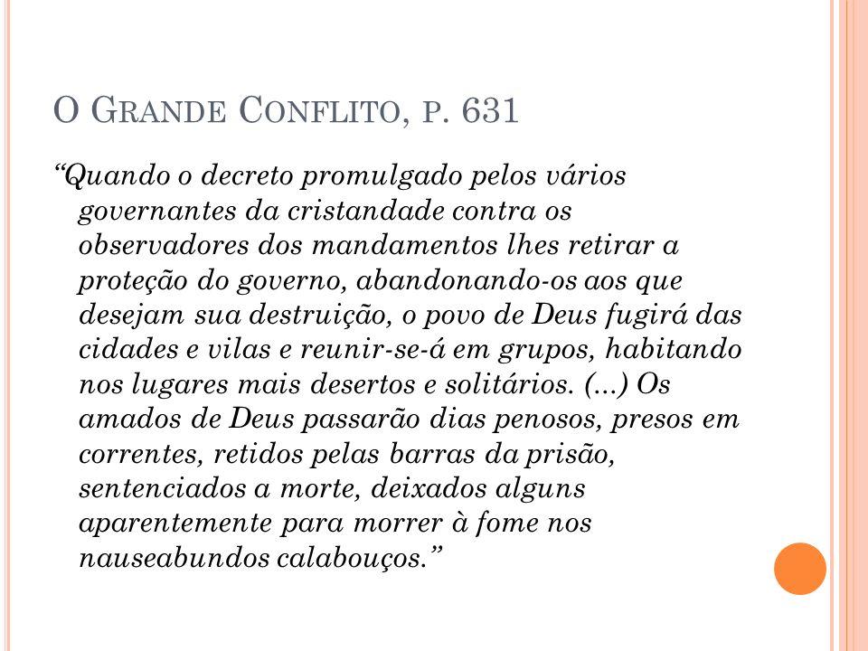 O G RANDE C ONFLITO, P. 631 Quando o decreto promulgado pelos vários governantes da cristandade contra os observadores dos mandamentos lhes retirar a