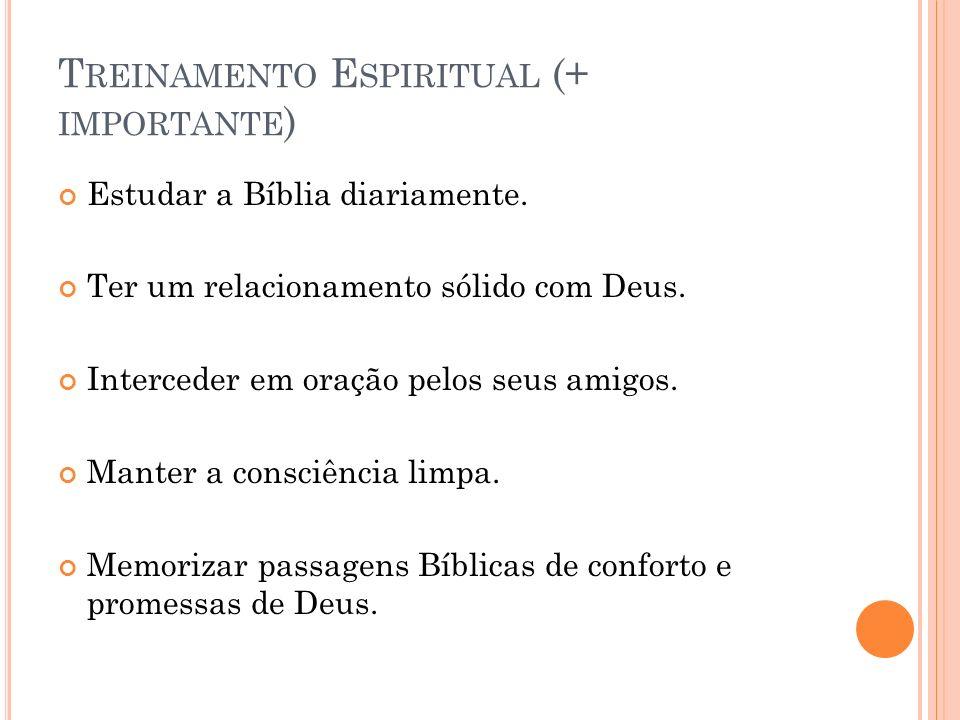 T REINAMENTO E SPIRITUAL (+ IMPORTANTE ) Estudar a Bíblia diariamente. Ter um relacionamento sólido com Deus. Interceder em oração pelos seus amigos.
