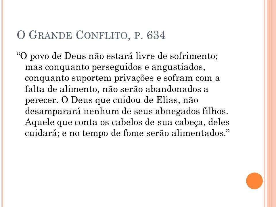 O G RANDE C ONFLITO, P. 634 O povo de Deus não estará livre de sofrimento; mas conquanto perseguidos e angustiados, conquanto suportem privações e sof