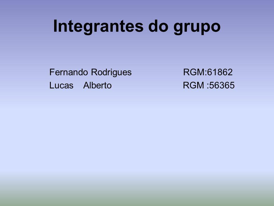 Integrantes do grupo Fernando Rodrigues RGM:61862 Lucas Alberto RGM :56365