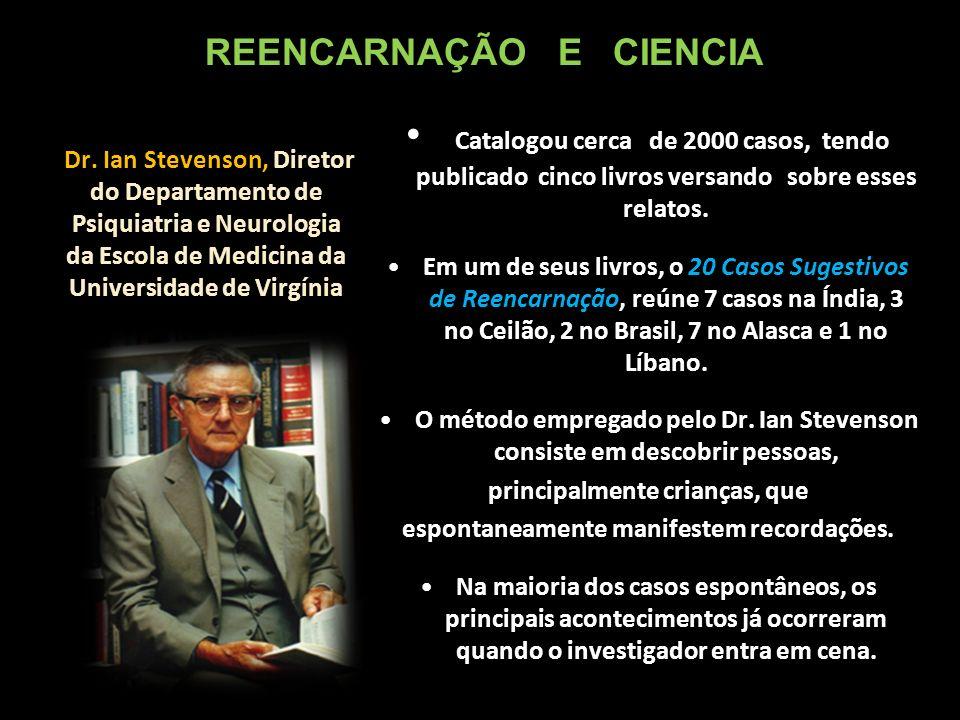 Dr. Ian Stevenson, Diretor do Departamento de Psiquiatria e Neurologia da Escola de Medicina da Universidade de Virgínia Catalogou cerca de 2000 casos