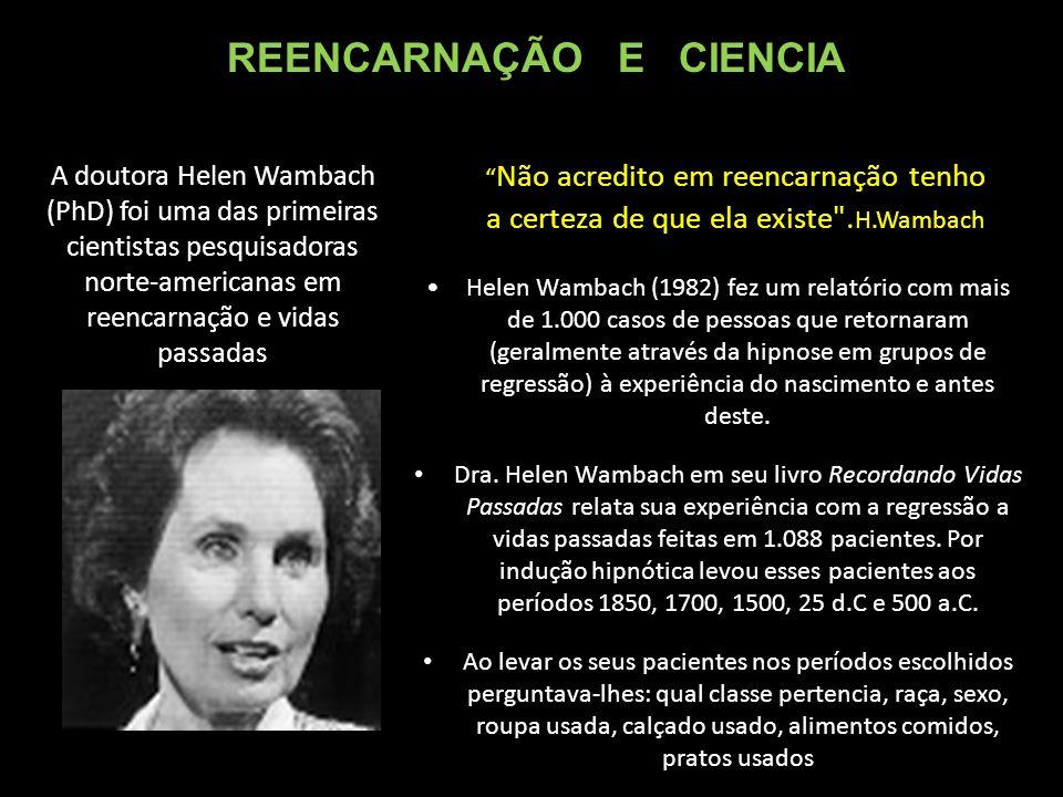 Helen Wambach (1982) fez um relatório com mais de 1.000 casos de pessoas que retornaram (geralmente através da hipnose em grupos de regressão) à experiência do nascimento e antes deste.