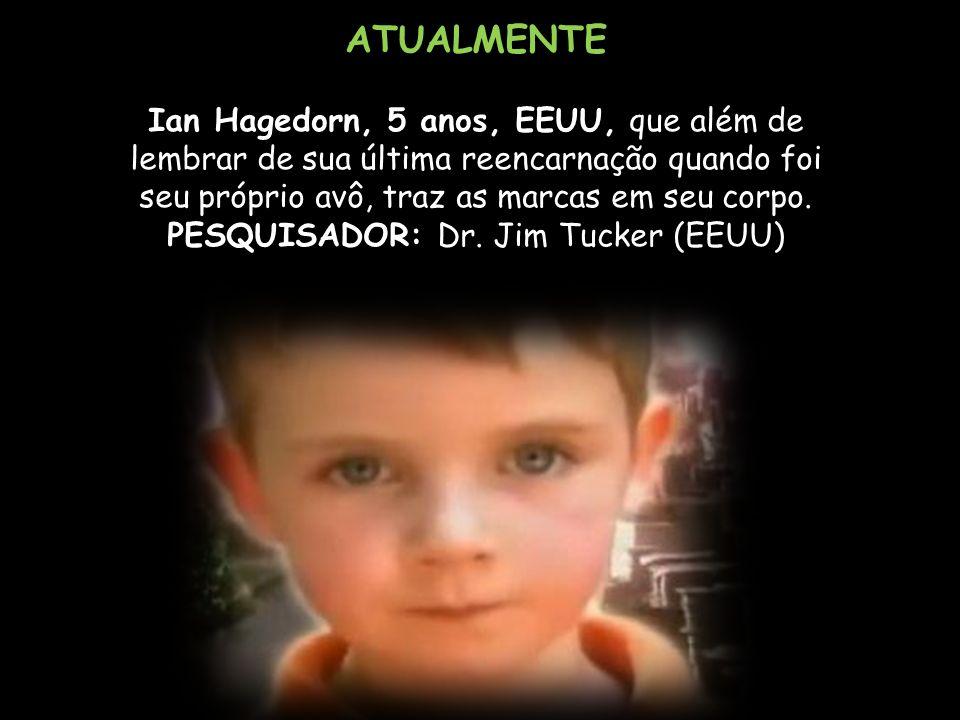 ATUALMENTE Ian Hagedorn, 5 anos, EEUU, que além de lembrar de sua última reencarnação quando foi seu próprio avô, traz as marcas em seu corpo.