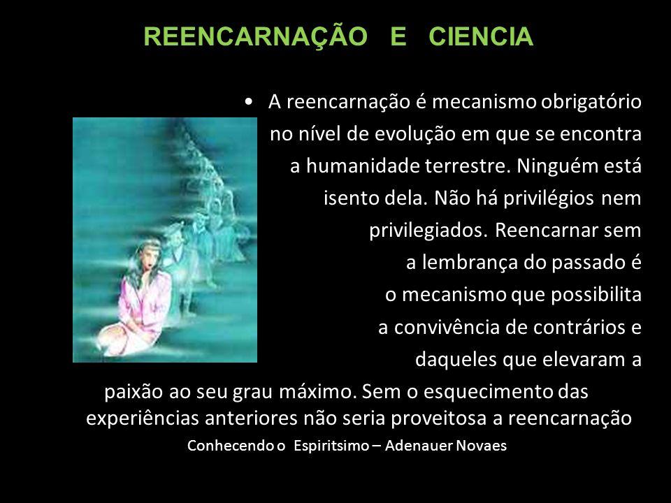A reencarnação é mecanismo obrigatório no nível de evolução em que se encontra a humanidade terrestre.