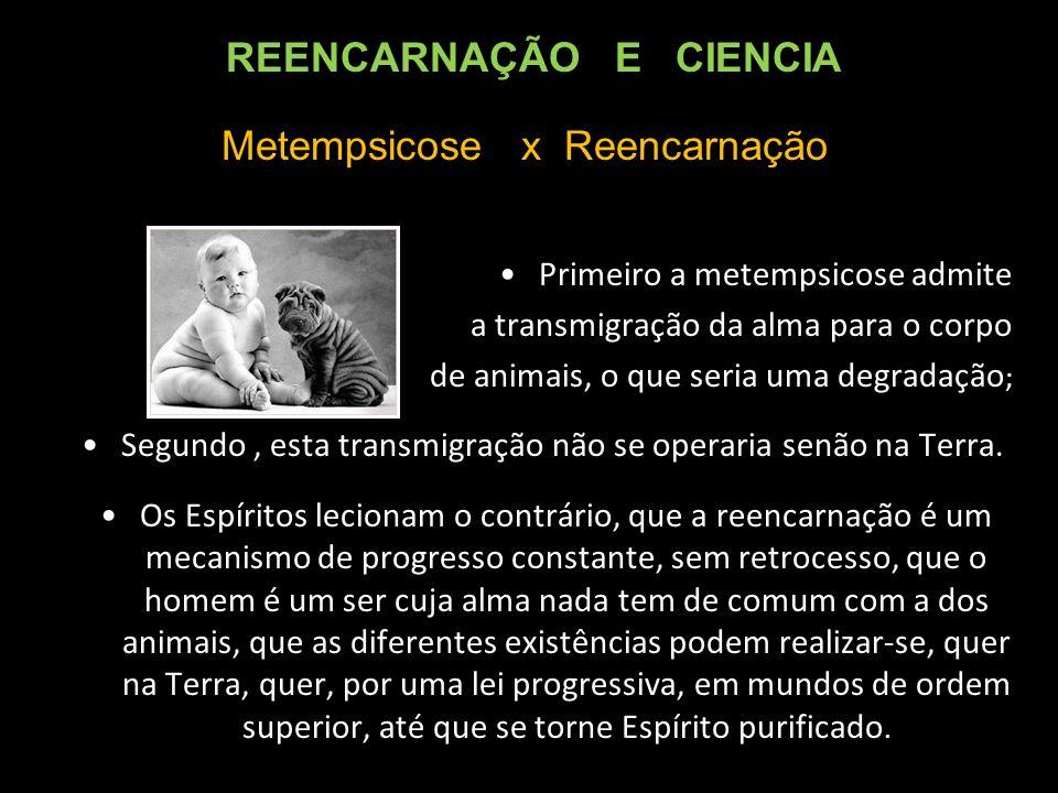 Primeiro a metempsicose admite a transmigração da alma para o corpo de animais, o que seria uma degradação ; Segundo, esta transmigração não se operaria senão na Terra.