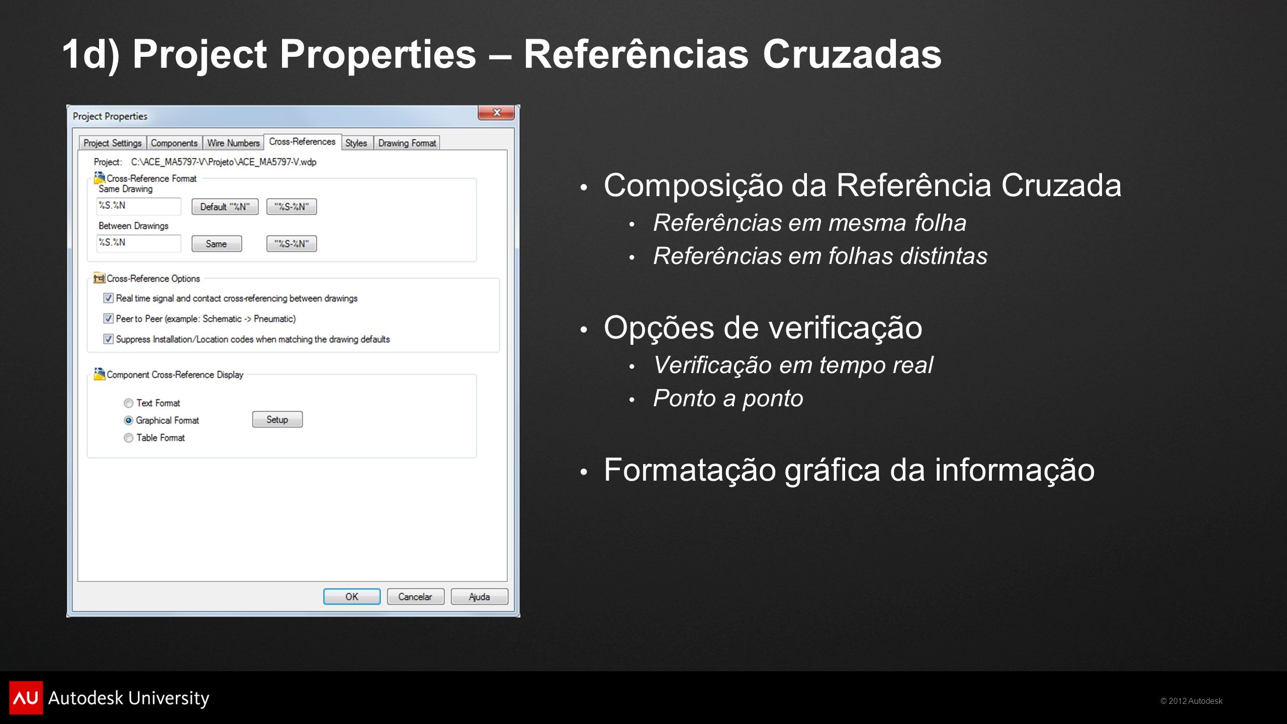 © 2012 Autodesk 1d) Project Properties – Referências Cruzadas Composição da Referência Cruzada Referências em mesma folha Referências em folhas distin