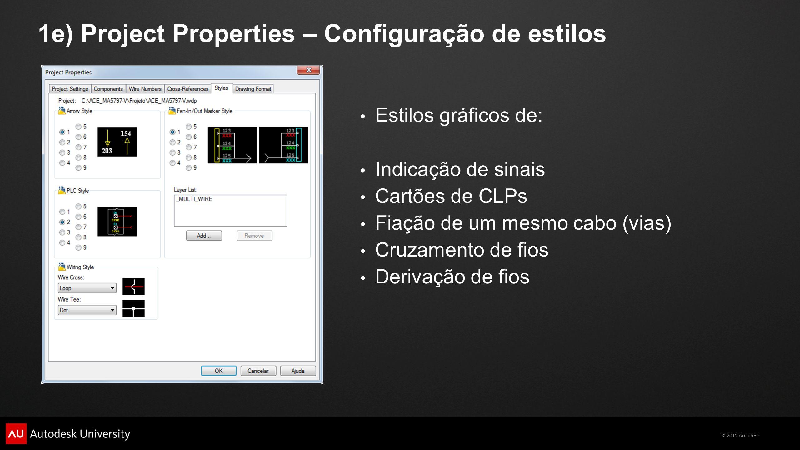 © 2012 Autodesk 1e) Project Properties – Configuração de estilos Estilos gráficos de: Indicação de sinais Cartões de CLPs Fiação de um mesmo cabo (via