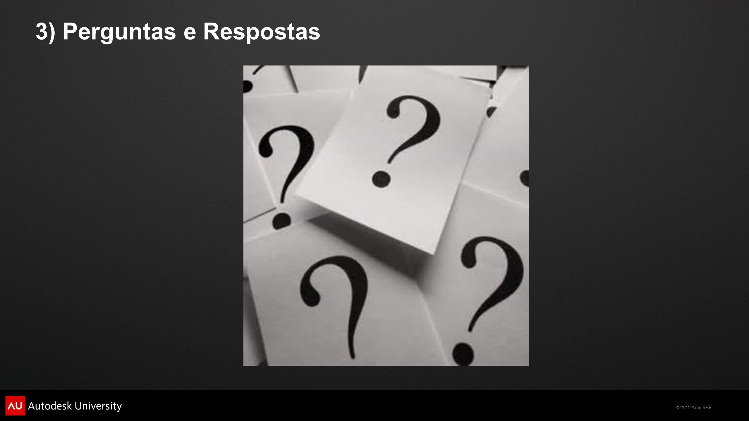 © 2012 Autodesk 3) Perguntas e Respostas