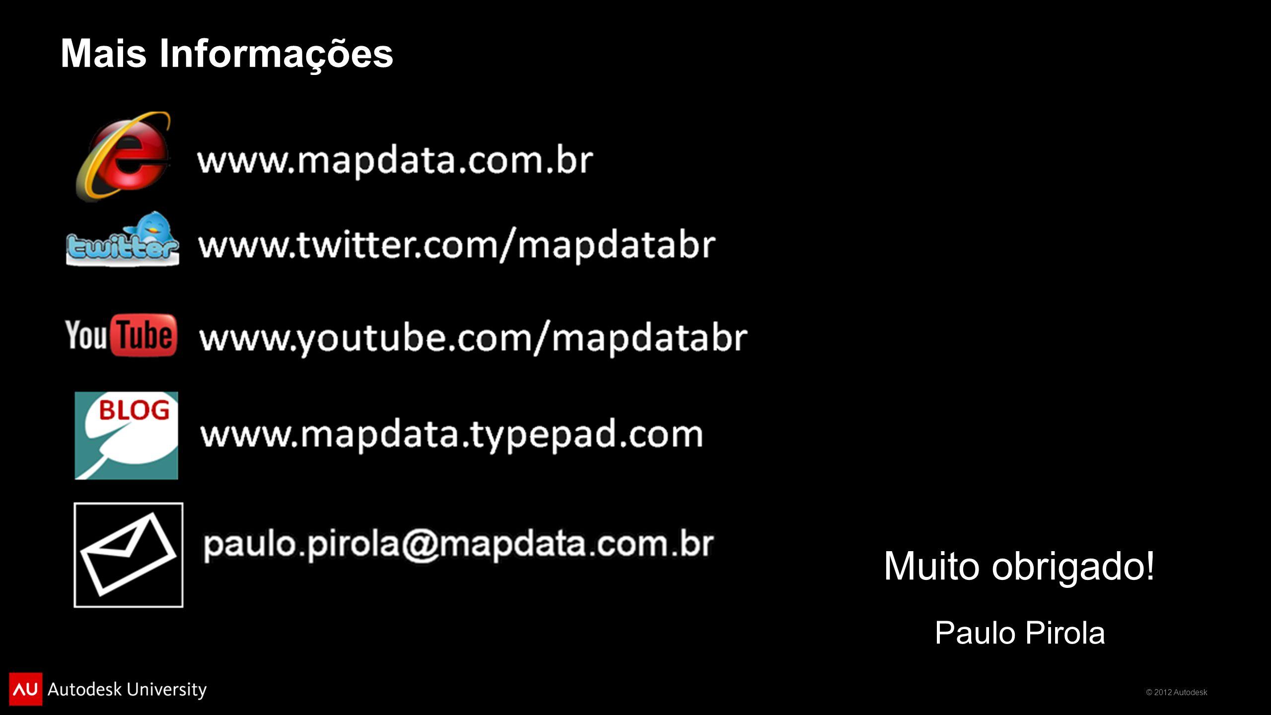 © 2012 Autodesk Mais Informações Muito obrigado! Paulo Pirola