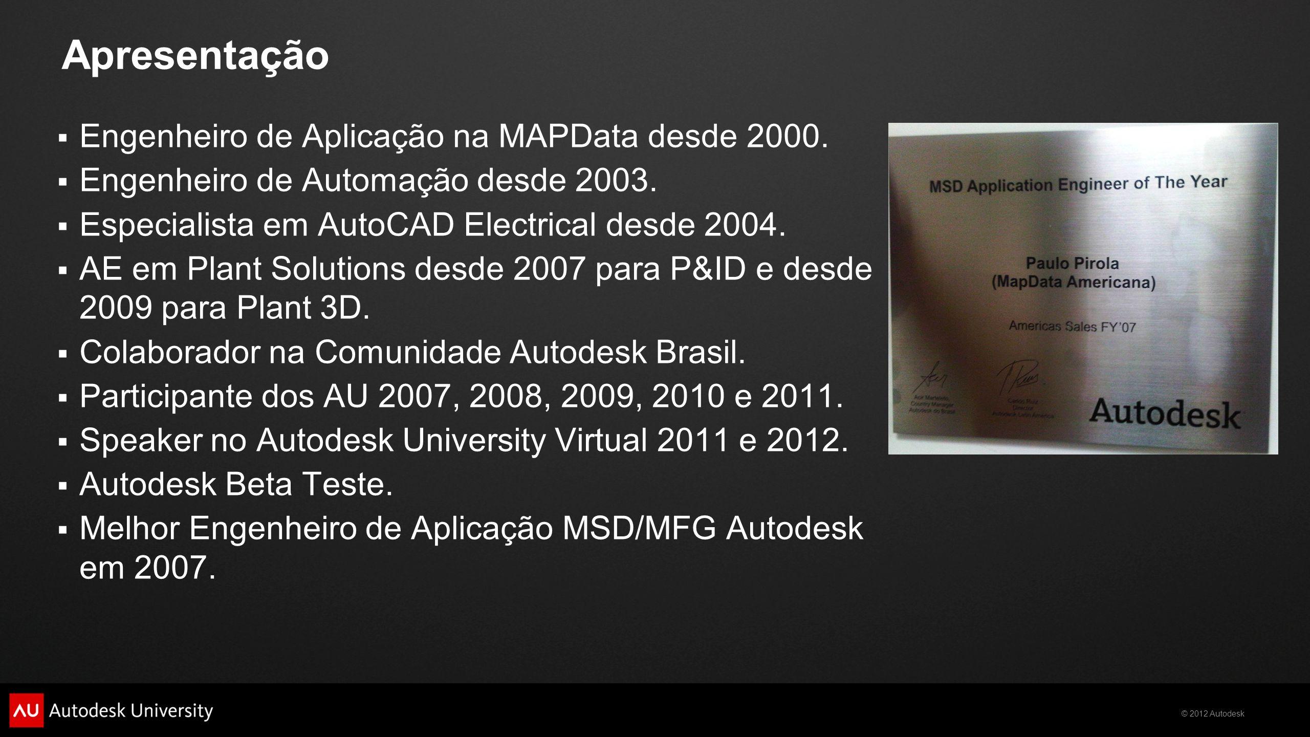 © 2012 Autodesk Apresentação Engenheiro de Aplicação na MAPData desde 2000. Engenheiro de Automação desde 2003. Especialista em AutoCAD Electrical des