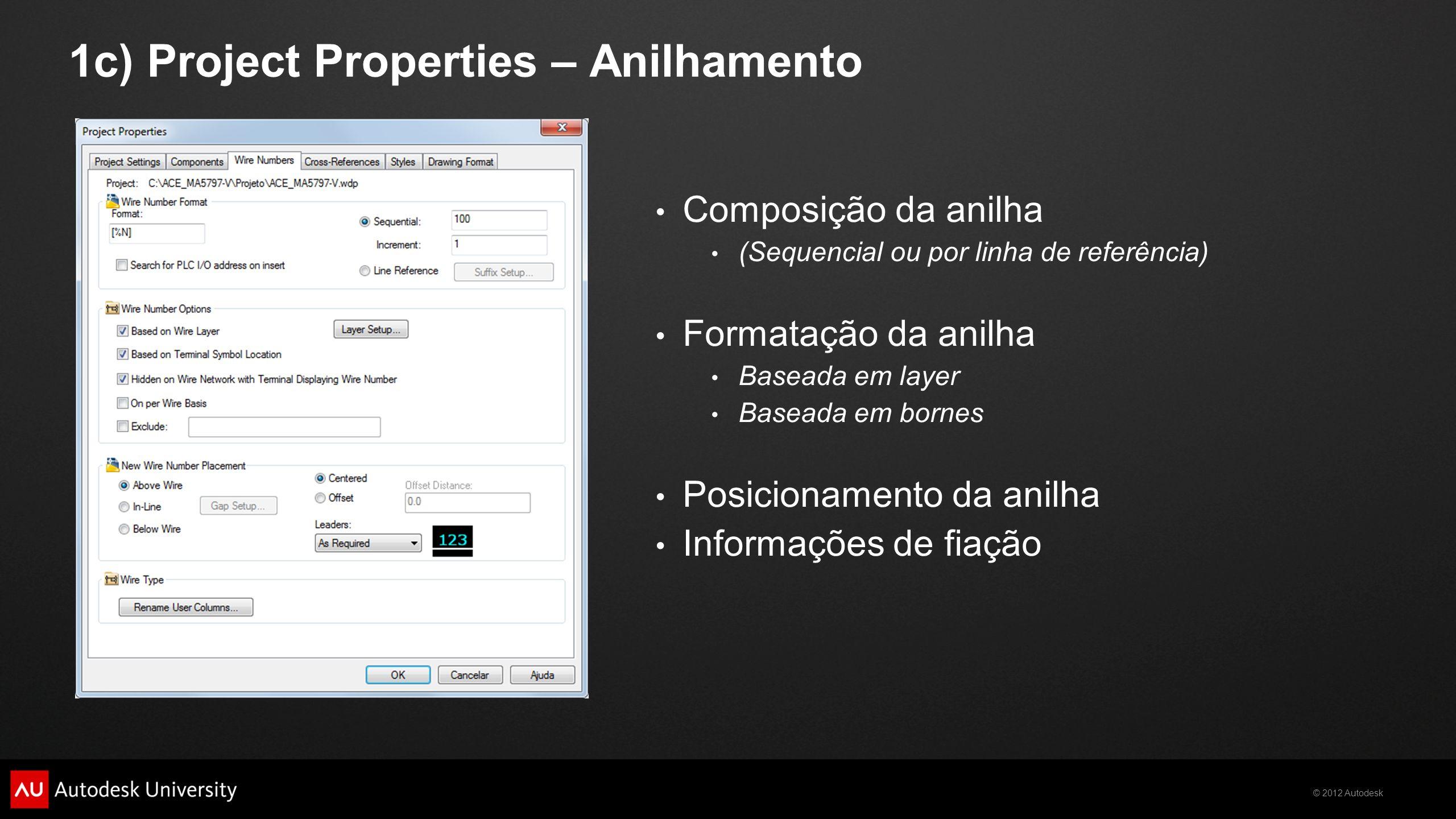 © 2012 Autodesk 1c) Project Properties – Anilhamento Composição da anilha (Sequencial ou por linha de referência) Formatação da anilha Baseada em laye