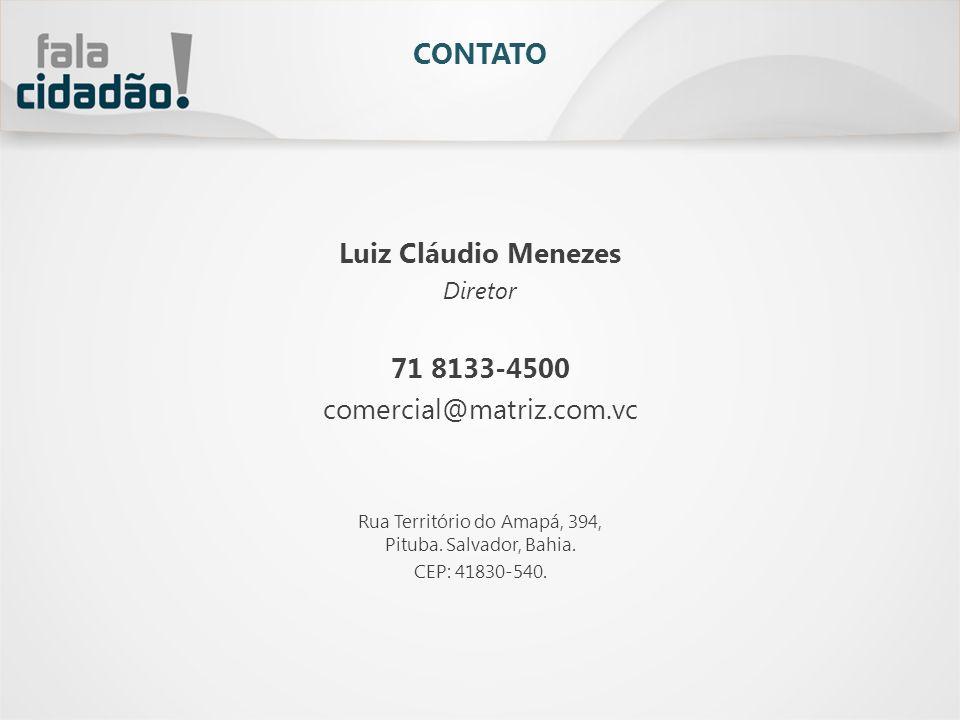 CONTATO Luiz Cláudio Menezes Diretor 71 8133-4500 comercial@matriz.com.vc Rua Território do Amapá, 394, Pituba. Salvador, Bahia. CEP: 41830-540.