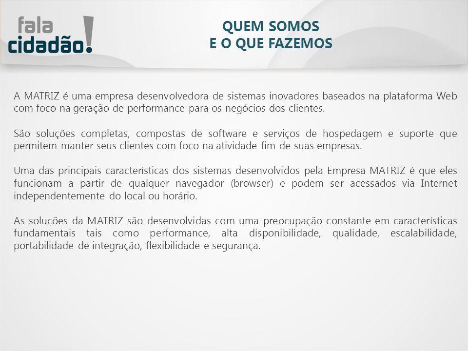 QUEM SOMOS E O QUE FAZEMOS A MATRIZ é uma empresa desenvolvedora de sistemas inovadores baseados na plataforma Web com foco na geração de performance