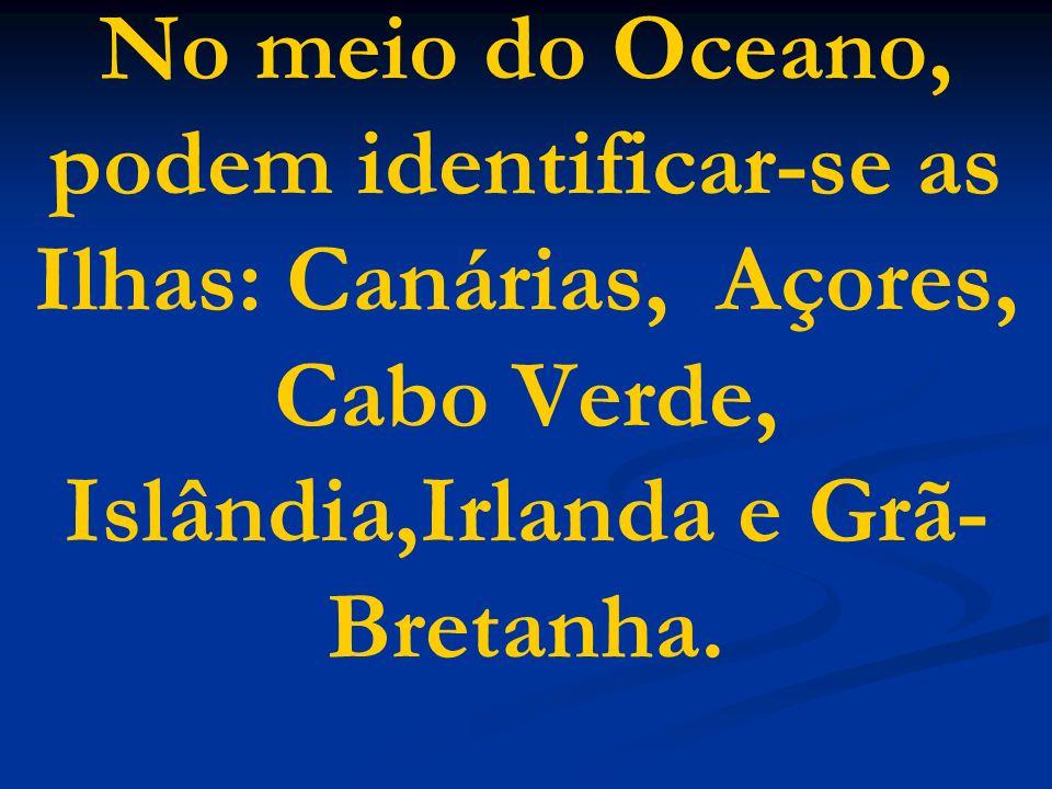 No meio do Oceano, podem identificar-se as Ilhas: Canárias, Açores, Cabo Verde, Islândia,Irlanda e Grã- Bretanha.