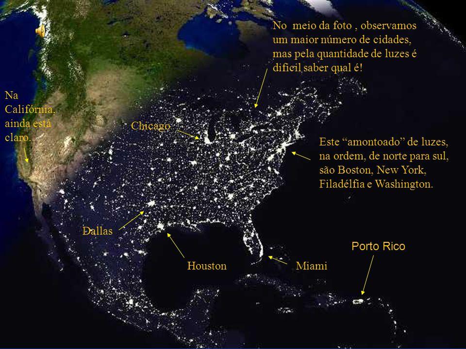 Este amontoado de luzes, na ordem, de norte para sul, são Boston, New York, Filadélfia e Washington.