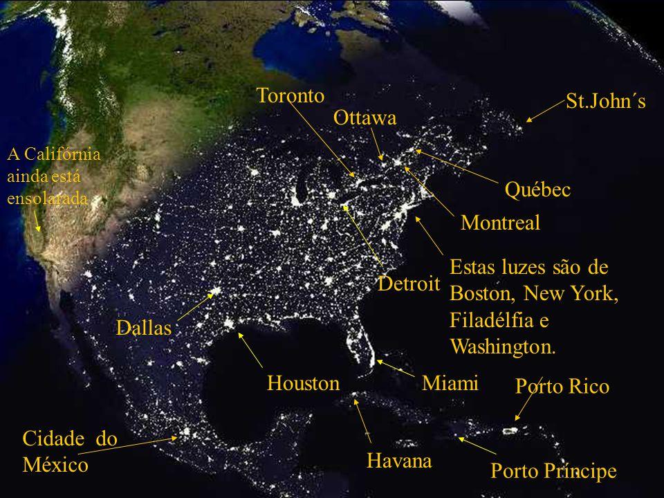 Ottawa Cidade do México Québec Montreal St.John´s Estas luzes são de Boston, New York, Filadélfia e Washington.