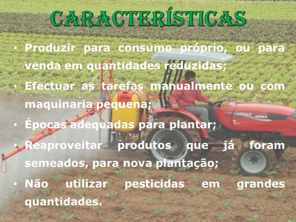 Produzir para consumo próprio, ou para venda em quantidades reduzidas; Efectuar as tarefas manualmente ou com maquinaria pequena; Épocas adequadas par