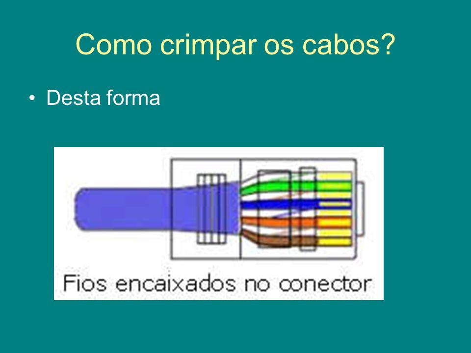 Como crimpar os cabos? Desta forma