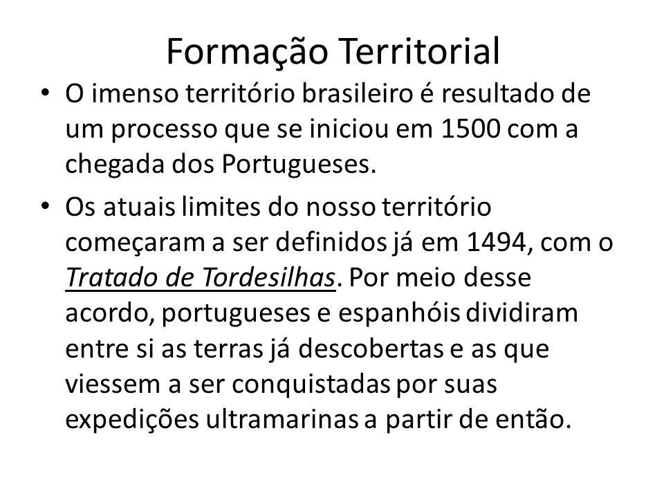 Formação Territorial O imenso território brasileiro é resultado de um processo que se iniciou em 1500 com a chegada dos Portugueses. Os atuais limites