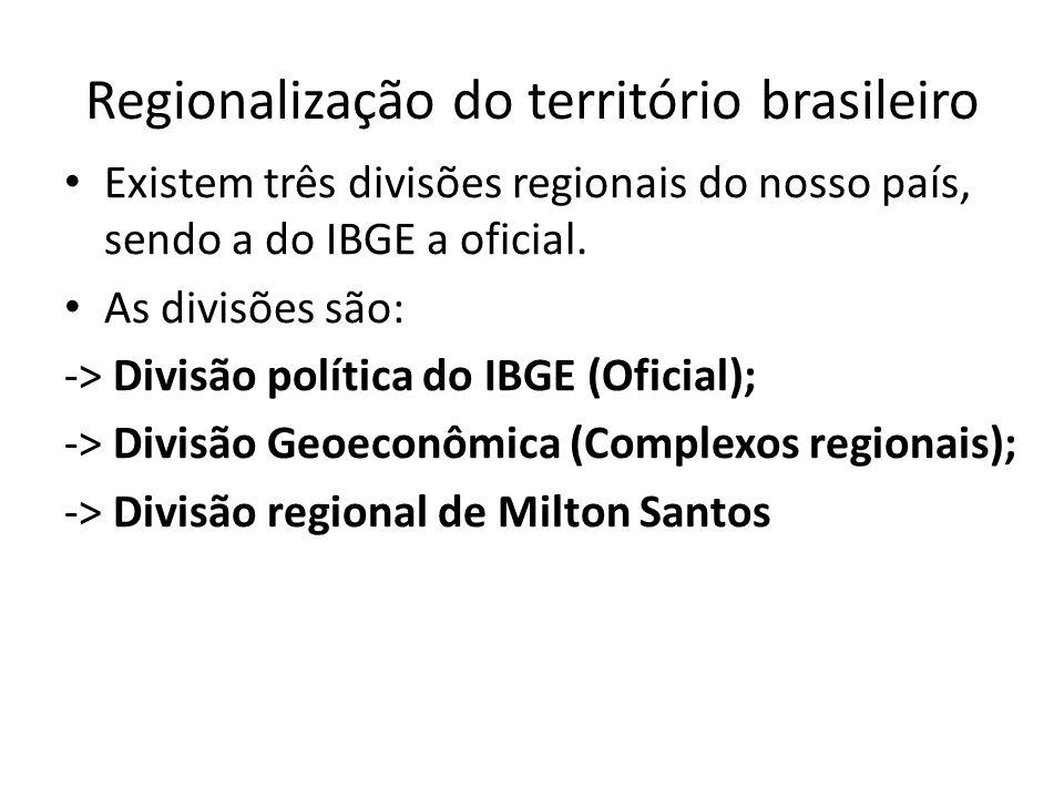Regionalização do território brasileiro Existem três divisões regionais do nosso país, sendo a do IBGE a oficial. As divisões são: -> Divisão política