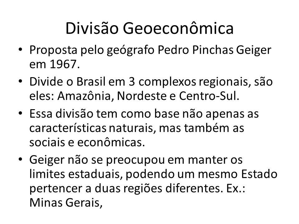 Divisão Geoeconômica Proposta pelo geógrafo Pedro Pinchas Geiger em 1967. Divide o Brasil em 3 complexos regionais, são eles: Amazônia, Nordeste e Cen