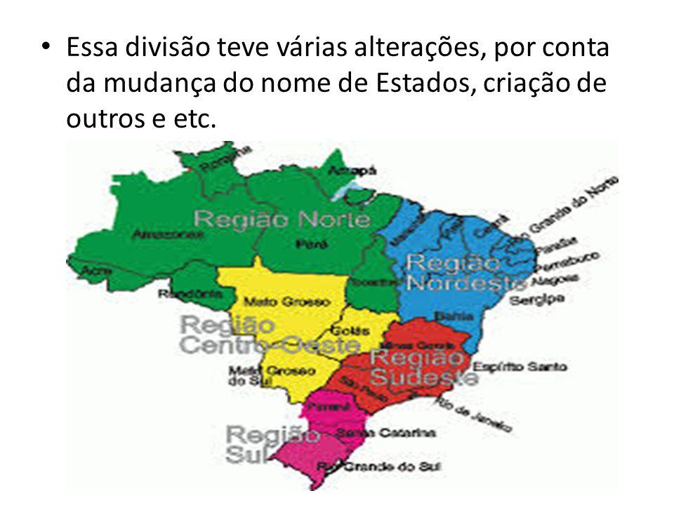 Essa divisão teve várias alterações, por conta da mudança do nome de Estados, criação de outros e etc.