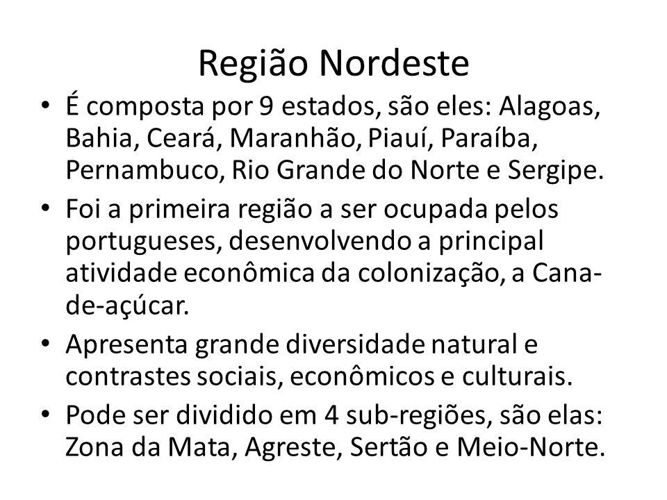 Região Nordeste É composta por 9 estados, são eles: Alagoas, Bahia, Ceará, Maranhão, Piauí, Paraíba, Pernambuco, Rio Grande do Norte e Sergipe. Foi a