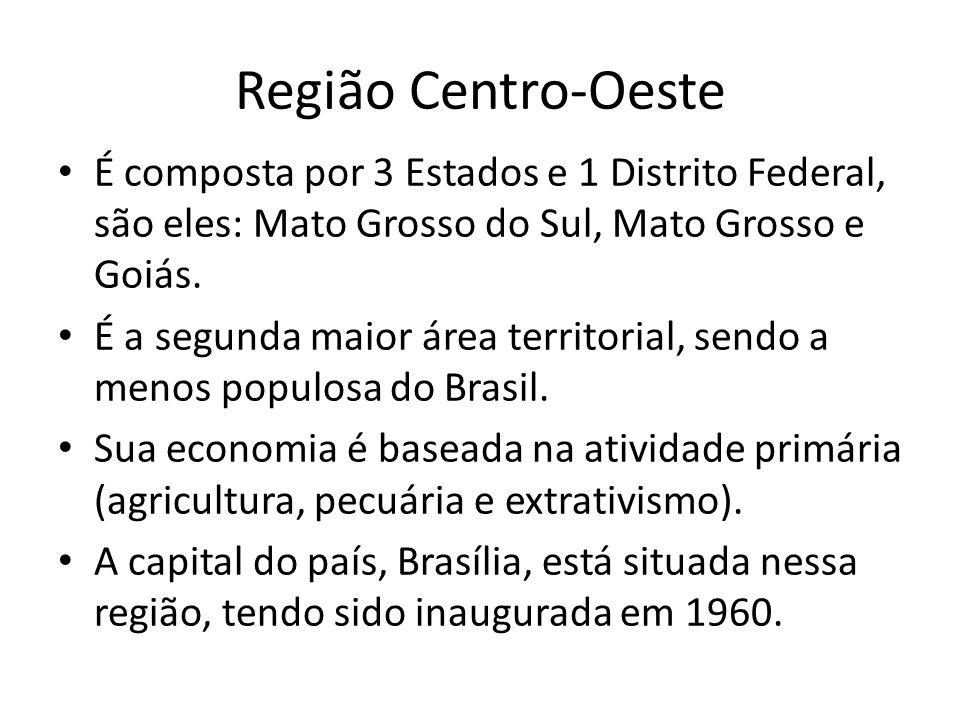 Região Centro-Oeste É composta por 3 Estados e 1 Distrito Federal, são eles: Mato Grosso do Sul, Mato Grosso e Goiás. É a segunda maior área territori