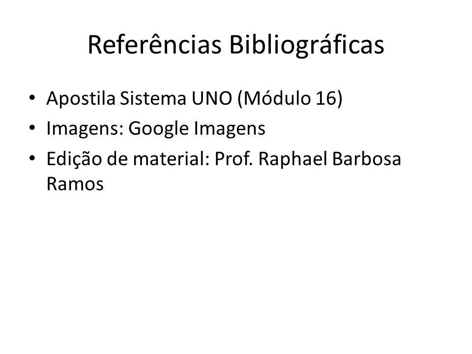 Referências Bibliográficas Apostila Sistema UNO (Módulo 16) Imagens: Google Imagens Edição de material: Prof. Raphael Barbosa Ramos