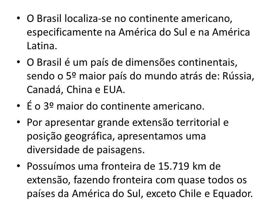 O Brasil localiza-se no continente americano, especificamente na América do Sul e na América Latina. O Brasil é um país de dimensões continentais, sen