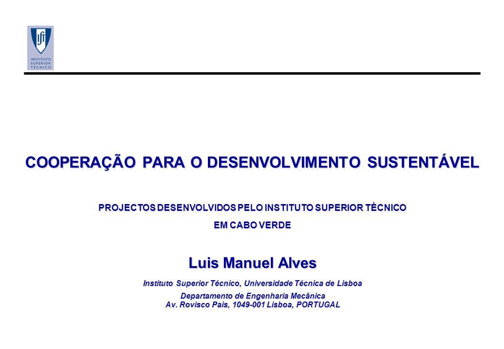 COOPERAÇÃO PARA O DESENVOLVIMENTO SUSTENTÁVEL PROJECTOS DESENVOLVIDOS PELO INSTITUTO SUPERIOR TÉCNICO EM CABO VERDE Luis Manuel Alves Instituto Superi