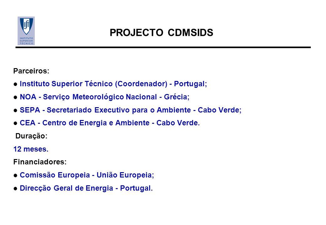 PROJECTO CDMSIDS Parceiros: Instituto Superior Técnico (Coordenador) - Portugal; NOA - Serviço Meteorológico Nacional - Grécia; SEPA - Secretariado Executivo para o Ambiente - Cabo Verde; CEA - Centro de Energia e Ambiente - Cabo Verde.