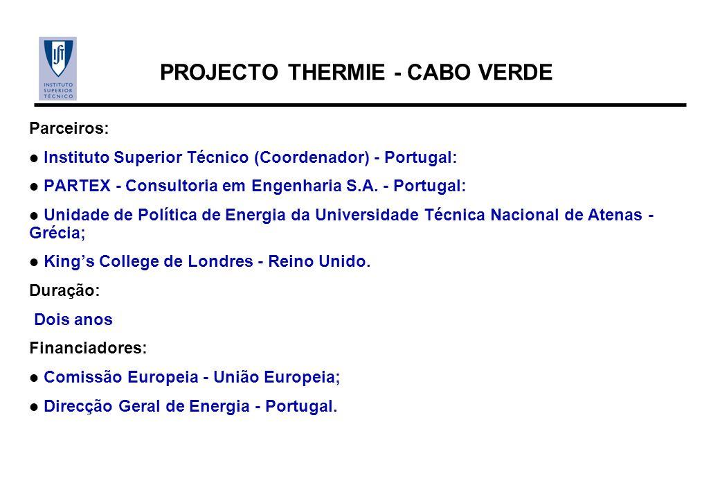 PROJECTO THERMIE - CABO VERDE Parceiros: Instituto Superior Técnico (Coordenador) - Portugal: PARTEX - Consultoria em Engenharia S.A. - Portugal: Unid