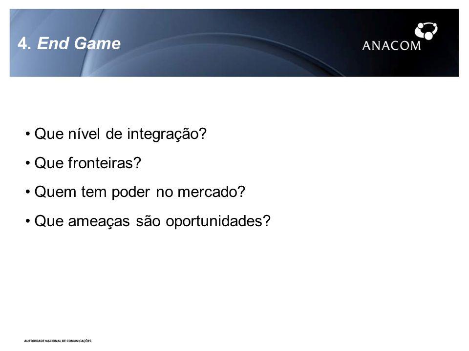 4. End Game Que nível de integração. Que fronteiras.
