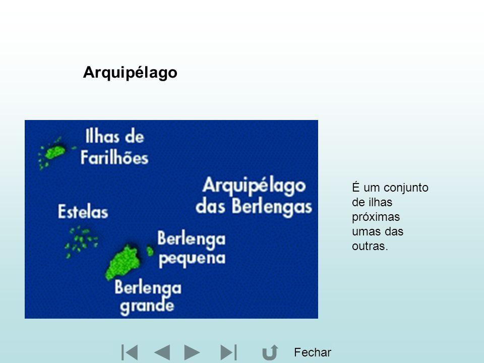 Arquipélago É um conjunto de ilhas próximas umas das outras. Fechar