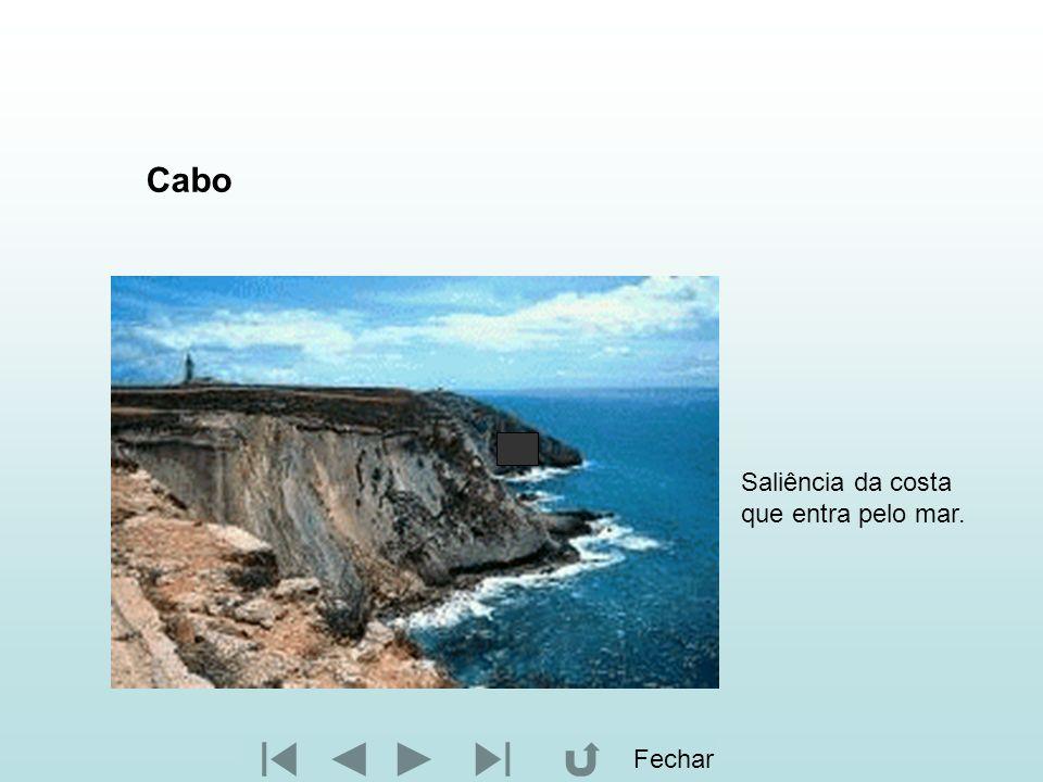 Cabo Saliência da costa que entra pelo mar. Fechar