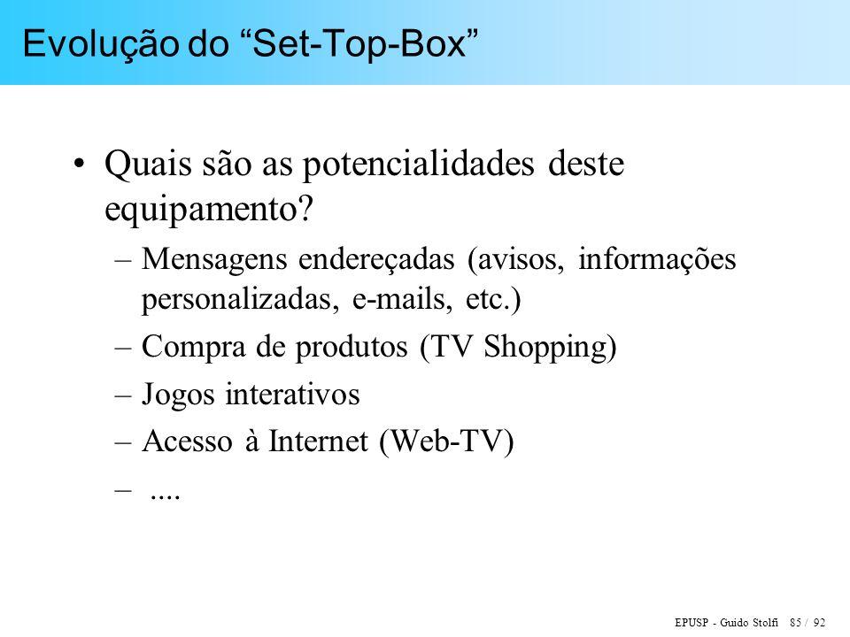 EPUSP - Guido Stolfi 85 / 92 Evolução do Set-Top-Box Quais são as potencialidades deste equipamento? –Mensagens endereçadas (avisos, informações perso