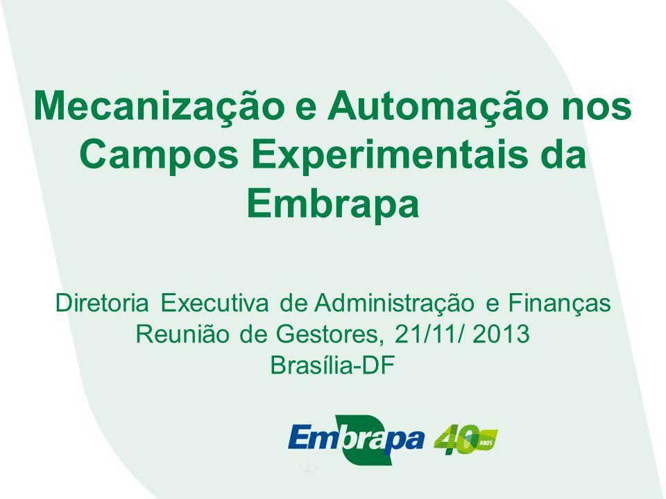 Mecanização e Automação nos Campos Experimentais da Embrapa Diretoria Executiva de Administração e Finanças Reunião de Gestores, 21/11/ 2013 Brasília-DF