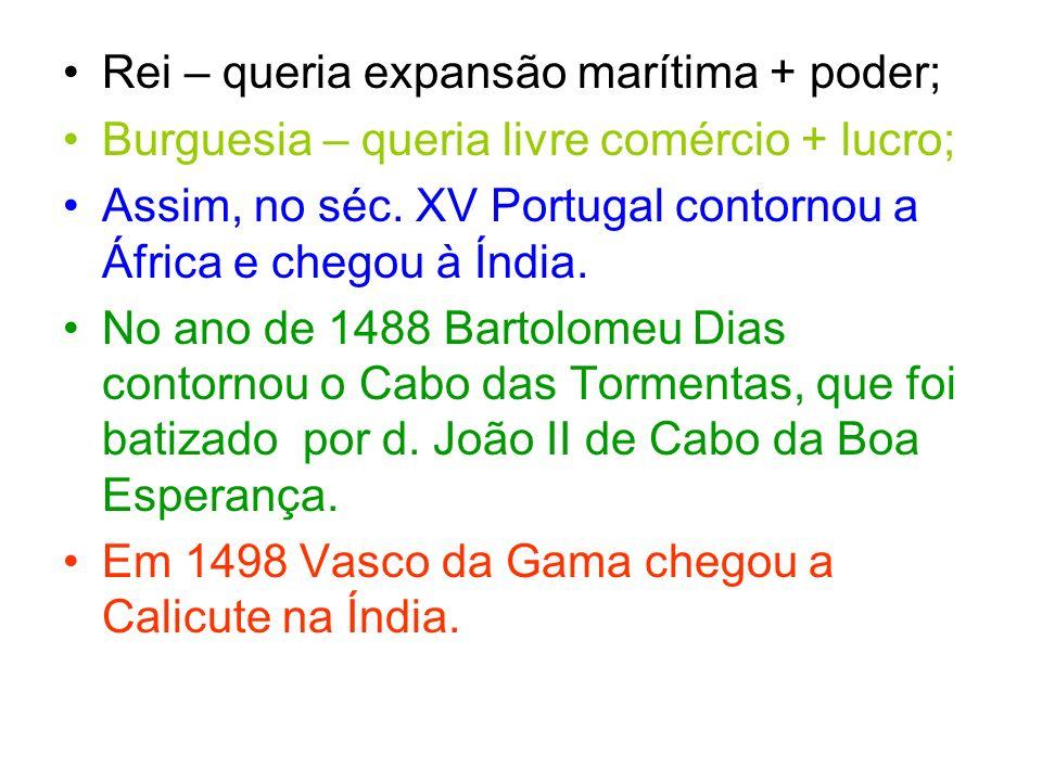 Rei – queria expansão marítima + poder; Burguesia – queria livre comércio + lucro; Assim, no séc.